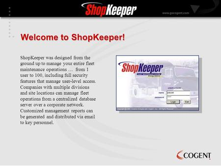 ShopKeeper was designed from the ground up to manage your entire fleet maintenance operations … from 1 user to 100, including full security features that.