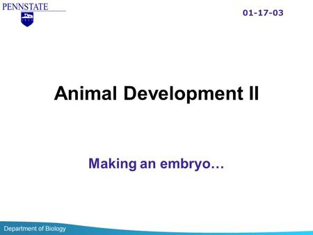 Animal Development II Making an embryo… 01-17-03.
