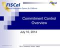 Commitment Control Overview July 10, 2014 FI$Cal: Transparency. Accuracy. Integrity. Commitment Control Overview – 10JUL2014.