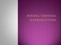  Sexual Reproduction – type of reproduction in which the genetic materials from two different cells combine, producing an offspring  Sperm – male sex.