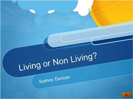 Living or Non Living? Sydney Duncan. Content Area: Science Grade level: Kindergarten Summary: The purpose of this power point is to teach children the.
