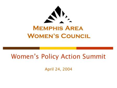 Women's Policy Action Summit April 24, 2004 Memphis Area Women's Council.