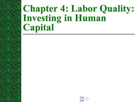 Next page Chapter 4: Labor Quality: Investing in Human Capital.