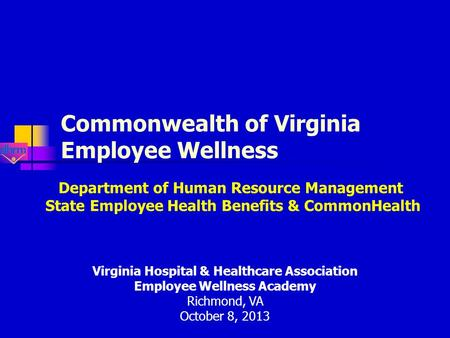 Commonwealth of Virginia Employee Wellness Department of Human Resource Management State Employee Health Benefits & CommonHealth Virginia Hospital & Healthcare.