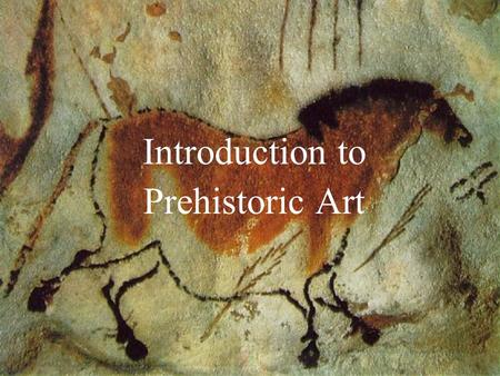 Introduction to Prehistoric Art. Prehistory is defined as the time before writing, and without written records, we have only the works themselves and.