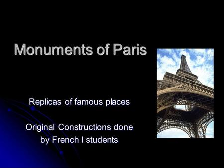 Monuments of Paris Replicas of famous places Original Constructions done by French l students.