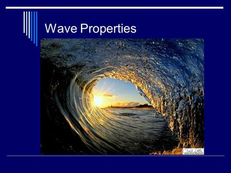 Wave Properties. 〉 Some waves are scarier than others. 〉 To compare the strengths of waves, we measure amplitude (or the height of a wave)
