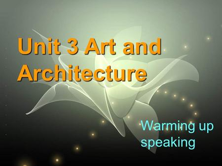Warming up speaking Unit 3 Art and Architecture Warming up speaking.