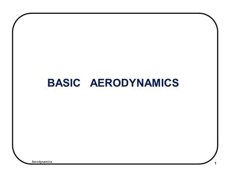 Aerodynamics 1 BASIC AERODYNAMICS. Aerodynamics 2 Aerodynamic Terms Angle of Attack Angle Between Chord Line & Relative Wind Relative Wind The direction.