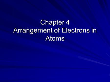 Chapter 4 Arrangement of Electrons in Atoms. The new atomic model Rutherford's model of the atom was an improvement, but it was incomplete. It did not.