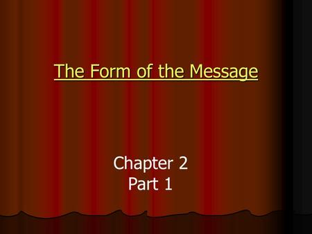 The Form of the Message The Form of the Message Chapter 2 Part 1.