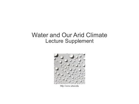 Water and Our Arid Climate Lecture Supplement.