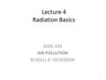 Lecture 4 Radiation Basics AOSC 434 AIR POLLUTION RUSSELL R. DICKERSON 1.
