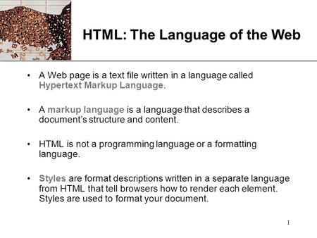 XP 1 HTML: The Language of the Web A Web page is a text file written in a language called Hypertext Markup Language. A markup language is a language that.