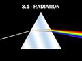 3.1 - RADIATION.  When you admire the colors of a rainbow, you are seeing light behave as a wave.  When you use a digital camera to take a picture of.