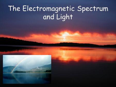 The Electromagnetic Spectrum and Light. Wavelength - The distance between two consecutive peaks of a wave.