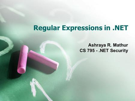 Regular Expressions in.NET Ashraya R. Mathur CS 795 -.NET Security.
