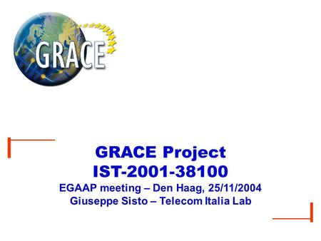 GRACE Project IST-2001-38100 EGAAP meeting – Den Haag, 25/11/2004 Giuseppe Sisto – Telecom Italia Lab.