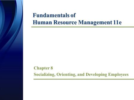 Fundamentals of Human Resource Management 11e Chapter 8 Socializing, Orienting, <strong>and</strong> Developing Employees.