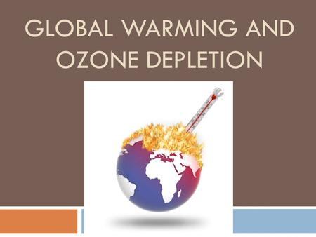 GLOBAL WARMING AND OZONE DEPLETION Agenda  Continuation from yesterday  Independent Practice  Articles & Follow Up Questions.