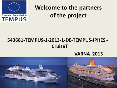 Welcome to the partners of the project 543681‐TEMPUS‐1‐2013‐1‐DE‐TEMPUS‐JPHES ‐ CruiseT VARNA 2015.