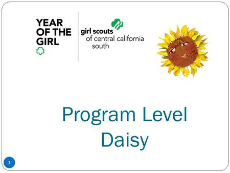 Program Level Daisy 1. 2 Daisy Girl Scouts Characteristics page 19-21 in adult guide, Daisy Flower Garden Journey Kindergarteners Need permission to.