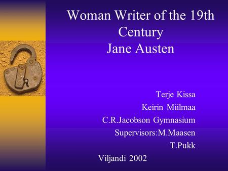 Woman Writer of the 19th Century Jane Austen Terje Kissa Keirin Miilmaa C.R.Jacobson Gymnasium Supervisors:M.Maasen T.Pukk Viljandi 2002.