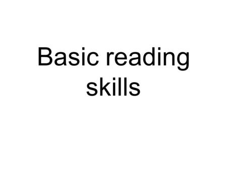 Basic reading skills. What is reading? Reading is the process of getting back and understanding some form of stored information or ideas.
