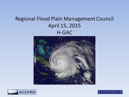 Regional Flood Plain Management Council April 15, 2015 H-GAC December 2nd.