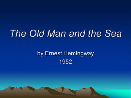 The Old Man and the Sea by Ernest Hemingway 1952.