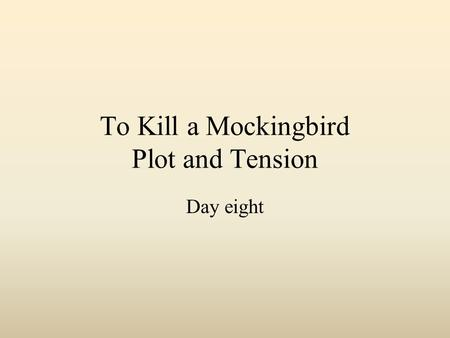 To Kill a Mockingbird Plot and Tension Day eight.