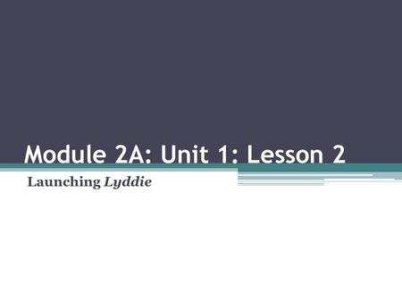 Module 2A: Unit 1: Lesson 2 Launching Lyddie. Agenda Opening ▫Entry Task: Settings in Lyddie (5 minutes) ▫Introducing Learning Targets (5 minutes) Work.