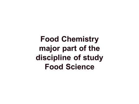 Food Chemistry major part of the discipline of study Food Science.