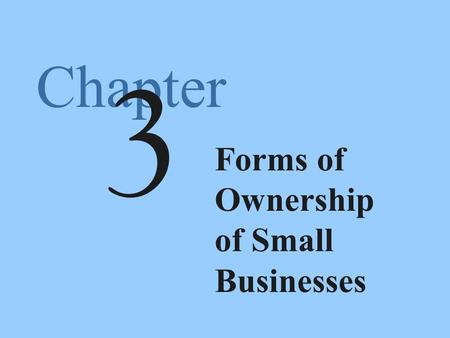 Chapter Forms of Ownership of Small Businesses 3.
