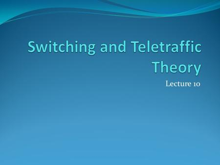 Lecture 10. Signaling The process of generating and exchanging information between network components to establish, monitor or release connections and.