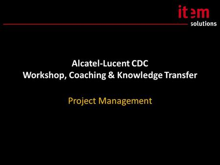Alcatel-Lucent CDC Workshop, Coaching & Knowledge Transfer Project Management.