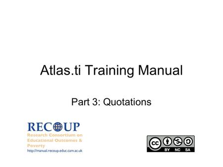 Atlas.ti Training Manual Part 3: Quotations.  2 PART 3: QUOTATIONS What is a Quotation? A Quotation (or Quote) is a.