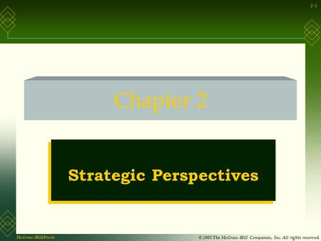 McGraw-Hill/Irwin © 2005 The McGraw-Hill Companies, Inc. All rights reserved. 2-1 Chapter 2 Strategic Perspectives.