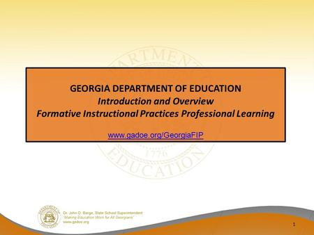1 GEORGIA DEPARTMENT OF EDUCATION Introduction and Overview Formative Instructional Practices Professional Learning www.gadoe.org/GeorgiaFIP.