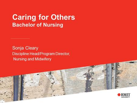 Caring for Others Bachelor of Nursing Sonja Cleary Discipline Head/Program Director, Nursing and Midwifery.