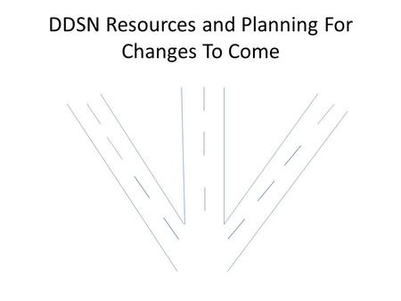 DDSN Resources and Planning For Changes To Come. DDSN Eligibility.