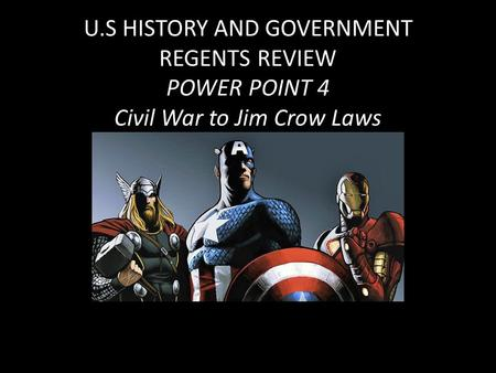 U.S HISTORY AND GOVERNMENT REGENTS REVIEW POWER POINT 4 Civil War to Jim Crow Laws.