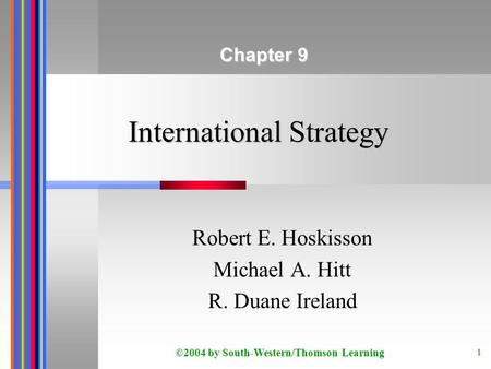 ©2004 by South-Western/Thomson Learning 1 International Strategy Robert E. Hoskisson Michael A. Hitt R. Duane Ireland Chapter 9.