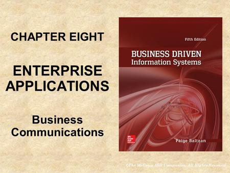 ©The McGraw-Hill Companies, All Rights Reserved CHAPTER EIGHT ENTERPRISE APPLICATIONS Business Communications CHAPTER EIGHT ENTERPRISE APPLICATIONS Business.