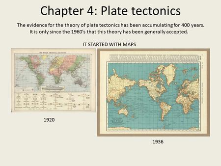 Chapter 4: Plate tectonics The evidence for the theory of plate tectonics has been accumulating for 400 years. It is only since the 1960's that this theory.
