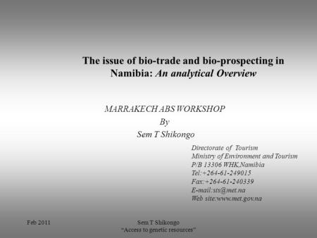 "Feb 2011Sem T Shikongo ""Access to genetic resources"" The issue of bio-trade and bio-prospecting in Namibia: An analytical Overview MARRAKECH ABS WORKSHOP."