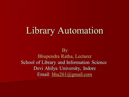 Library Automation By Bhupendra Ratha, Lecturer School of Library and Information Science Devi Ahilya University, Indore