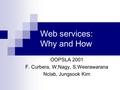 Web services: Why and How OOPSLA 2001 F. Curbera, W.Nagy, S.Weerawarana Nclab, Jungsook Kim.