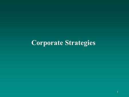 Corporate Strategies 1. 2 Learning Objectives To understand: the responsibilities of corporate-level managers the types of corporate strategies, including.