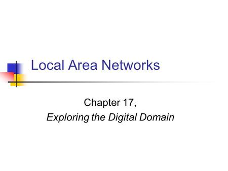 Local Area Networks Chapter 17, Exploring the Digital Domain.